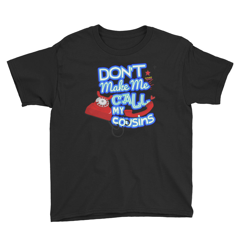 Don't Make Me Call My Cousin Youth T-Shirt