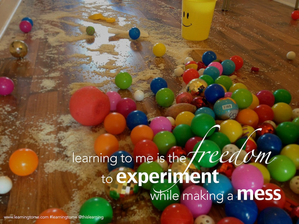 Freedom to experiment while making a mess