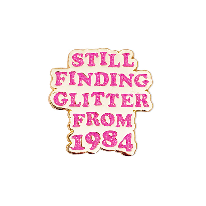 Still Finding Glitter Since 1984 Pin