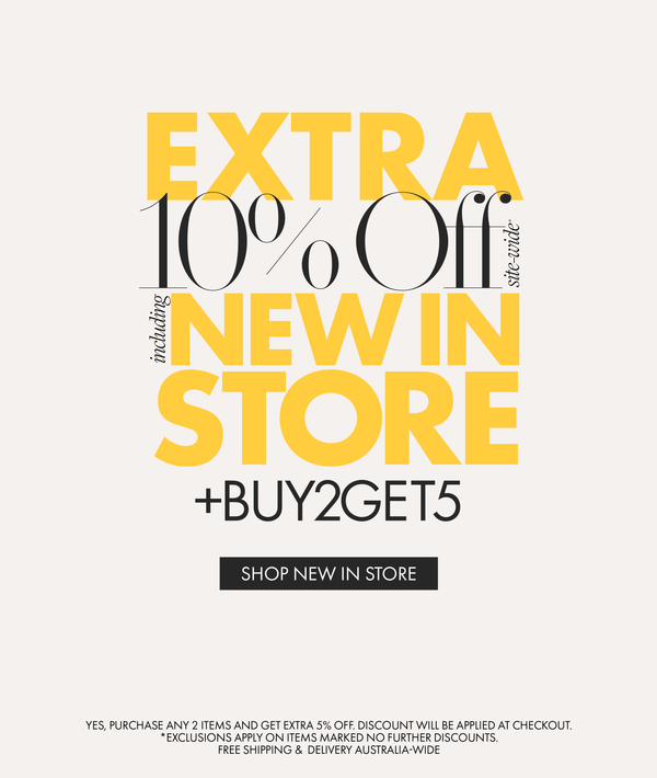 Extra 10% off site-wide. Including New in Store. Exclusions apply.