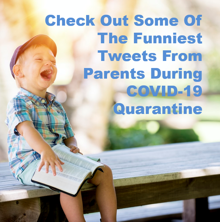 Check Out Some Of The Funniest Tweets From Parents During COVID-19 Quarantine