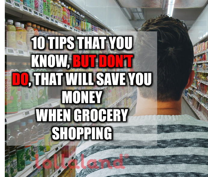 10 Tips That You Know, But Don't Do, That Will Save You Money When Grocery Shopping