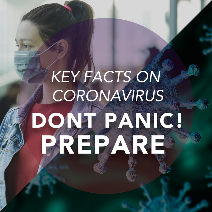 Key Facts on Coronavirus. Don't Panic, Prepare!