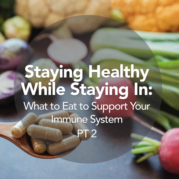 Stay In, Stay Healthy: What to Eat to Support Your Immune System PT 2