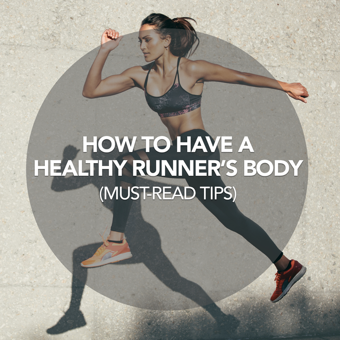 How to Have a Healthy Runner's Body - Must-Read Tips