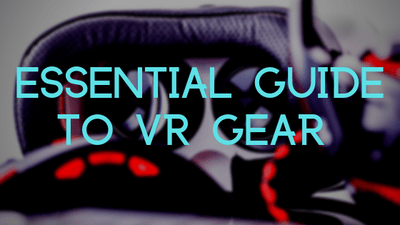 Top 4 VR Accessories You Can't Live Without