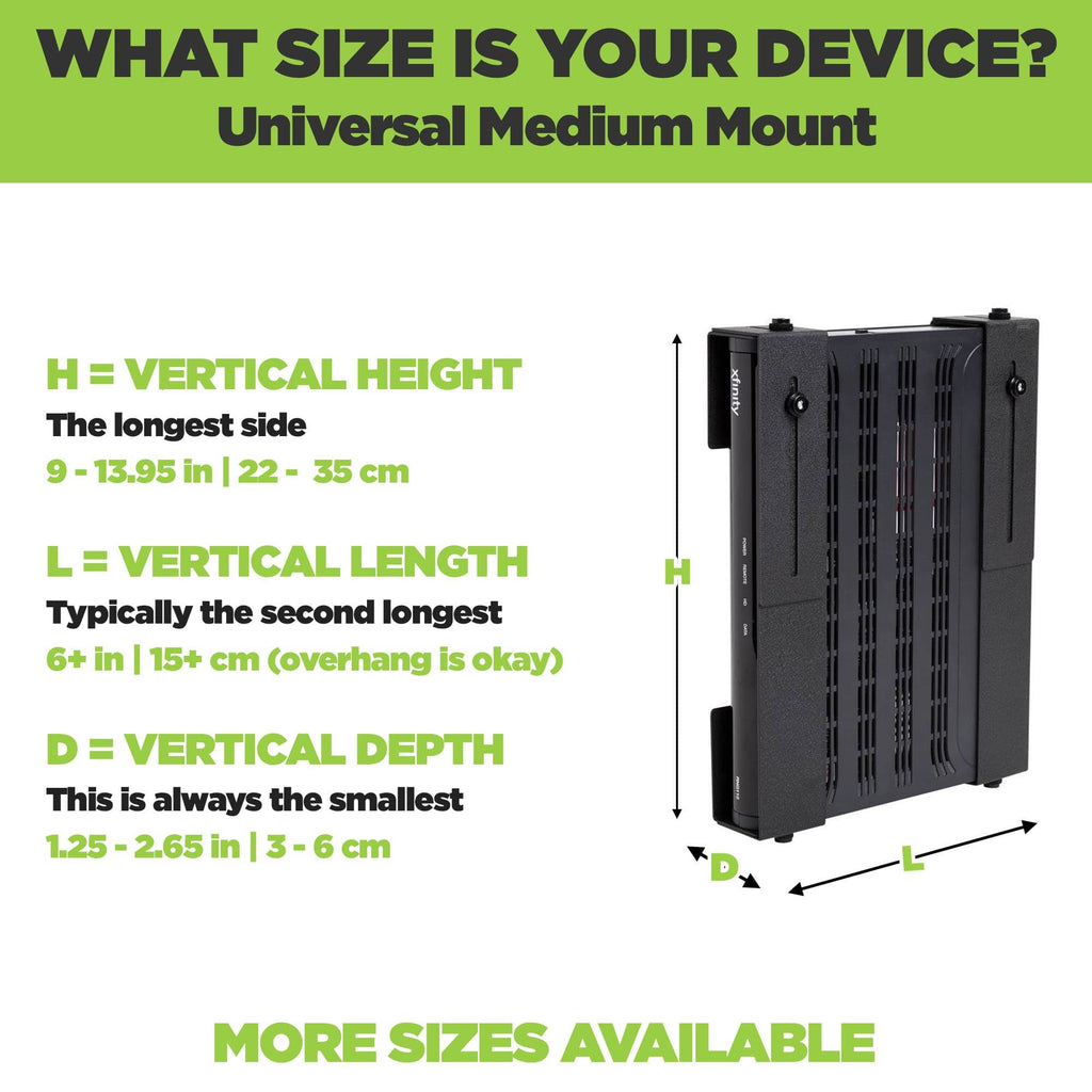 Universal Medium Mount adjusts to fit a wide range of devices including wireless routers and modems.