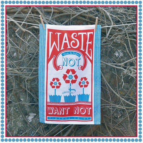 Tea Towel: Waste Not Want Not