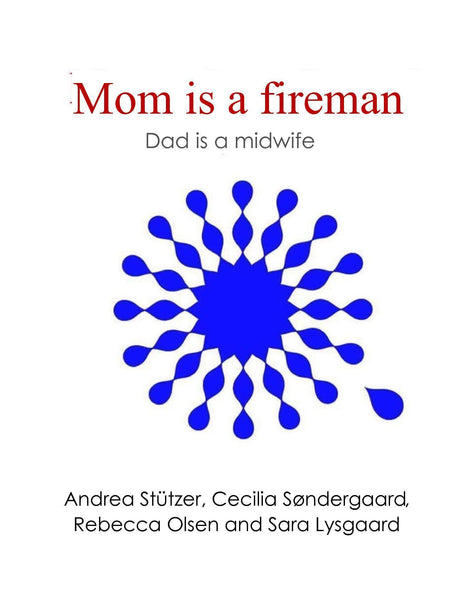 Mom is fireman - dad is a midwife