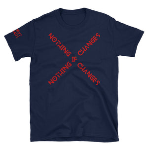 Red Series - X Nothing Changes If Nothing Changes T-Shirt
