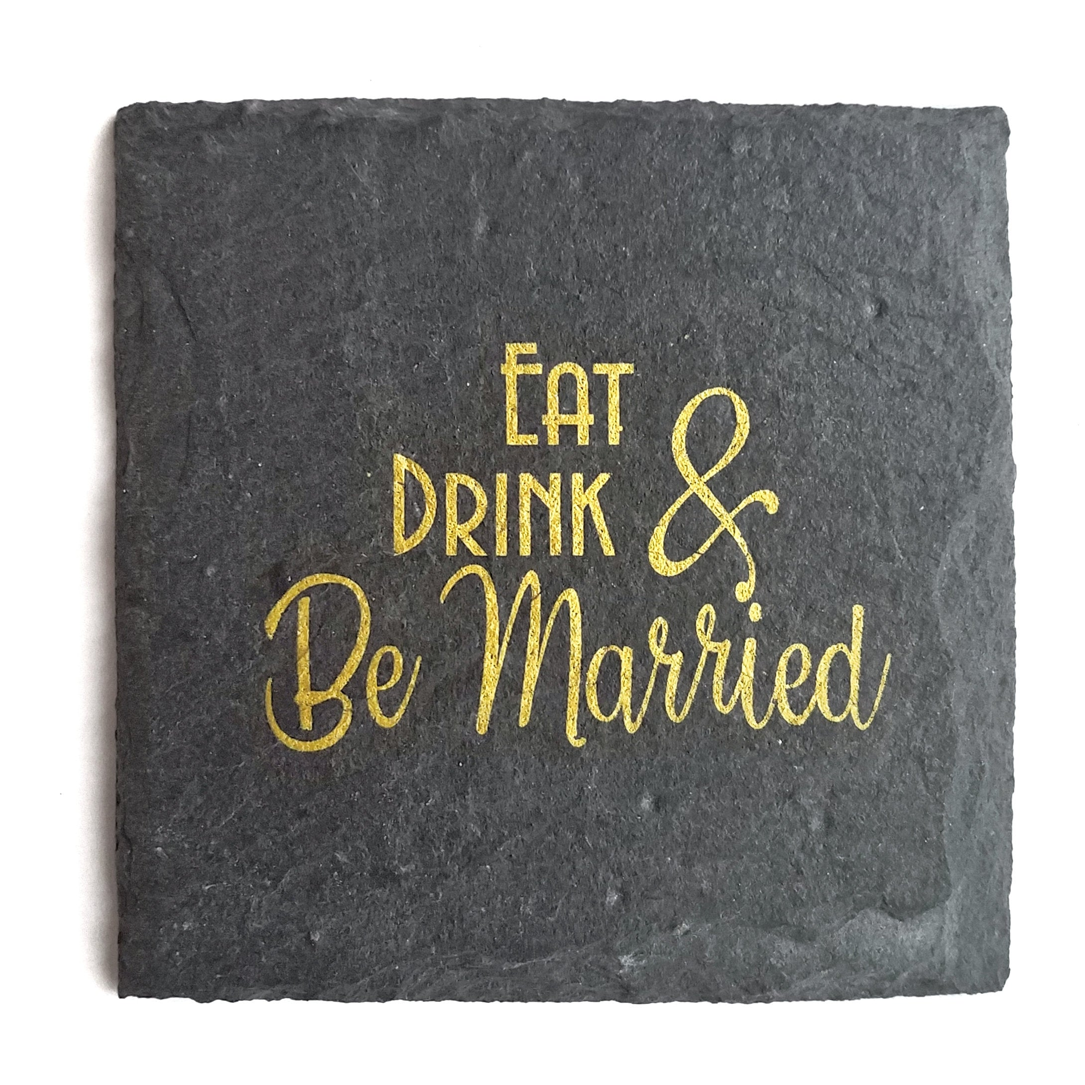 Eat, Drink and Be Married Slate Coaster