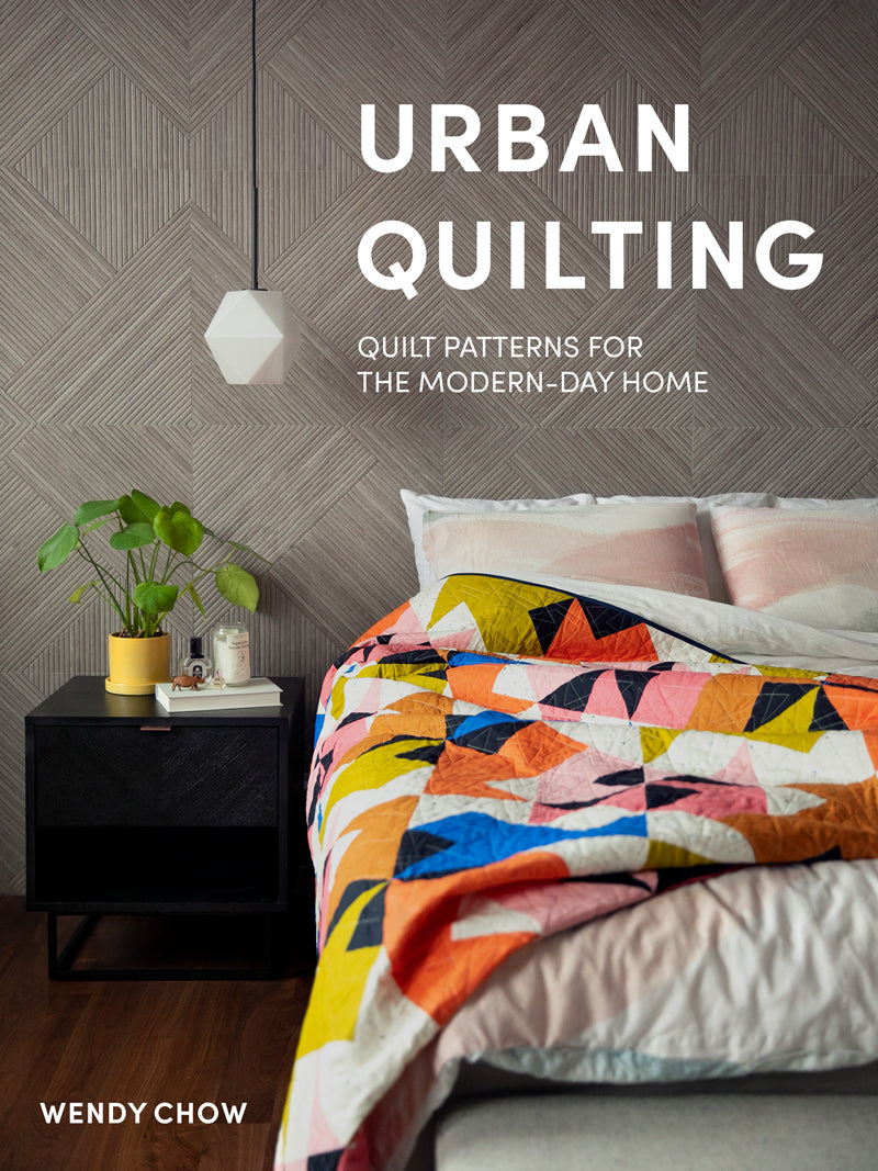 Modern Quilt Book Urban Quilting by The Weekend Quilter Wendy Chow for Blue Star Press Penguin Random House