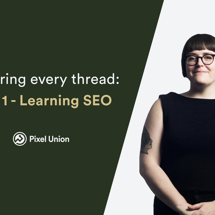 Exploring every thread: Learning SEO (part 1)