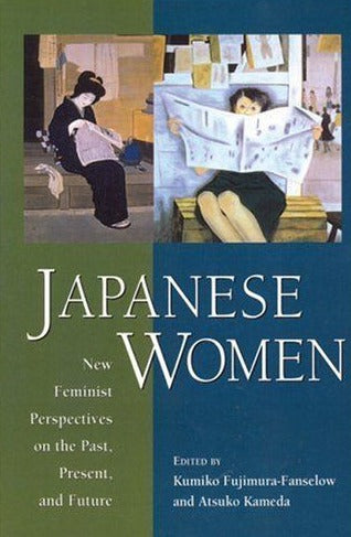 Japanese Women: New Feminist Perspectives on the Past, Present, and Future