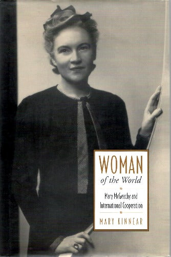 Woman of the World: Mary McGeachy and International Cooperation by Mary Kinnear