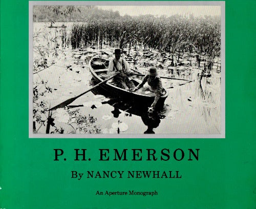 P.H. Emerson: the Fight for Photography as a Fine Art by Nancy Newhall