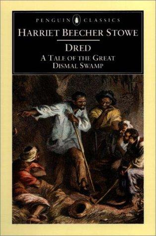 Dred: A Tale of the Great Dismal Swamp by Harriet Beecher Stowe