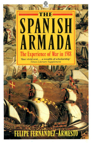The Spanish Armada: The Experience of War in 1588 by Felipe Fernandez-Armesto