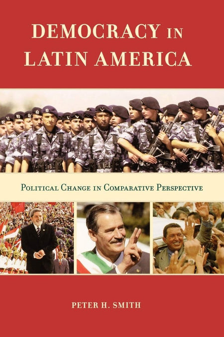 Democracy in Latin America: Political Change in Comparative Perspective by Peter H. Smith