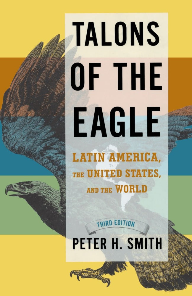 Talons of the Eagle: Latin America, the United States, and the World by Peter H. Smith
