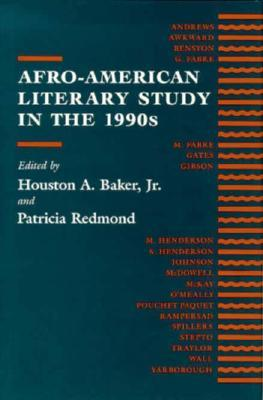 Afro-American Literary Study in the 1990s by Houston A. Baker and Patricia Redmond