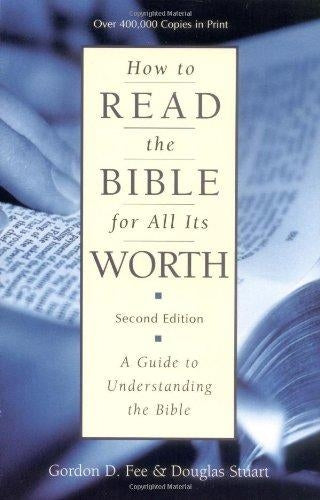 How To Read The Bible For All Its Worth by Gordon D. Fee; Douglas Stuart