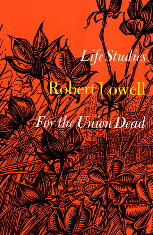 Life Studies & For The Union Dead by Robert Lowell