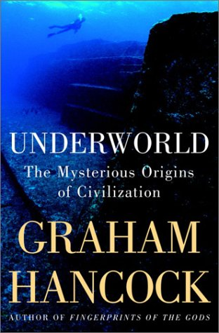 Underworld:The Mysterious Origins of Civilization by Graham Hancock
