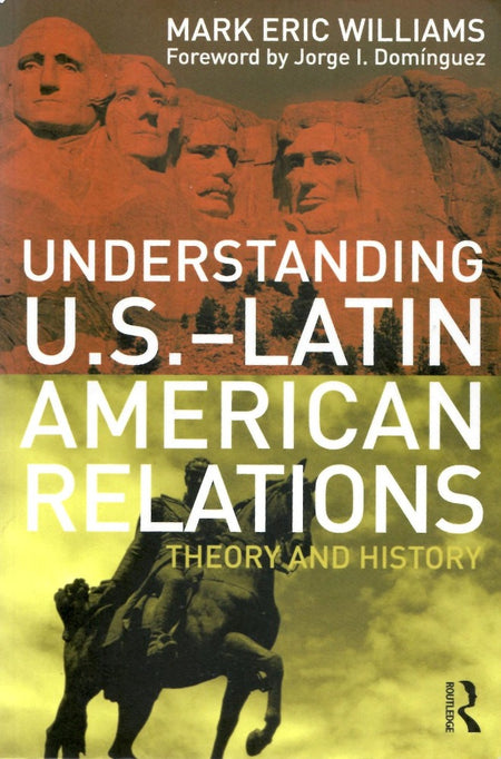 Understanding U.S.-Latin American Relations by Mark Eric Williams