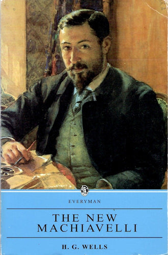Wells: New Machiavelli by H.G. Wells