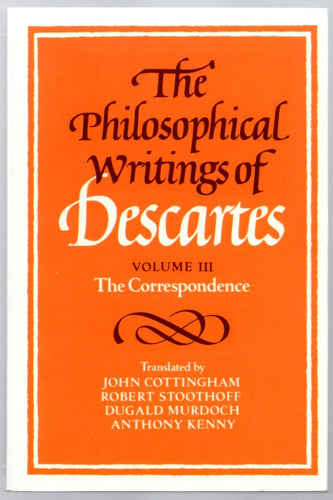 The Philosophical Writings of Descartes Volume III