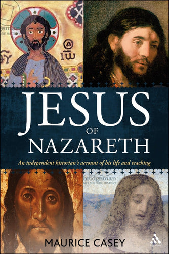 Jesus of Nazareth: An Independent Historian's Account of his Life and Teaching by Maurice Casey