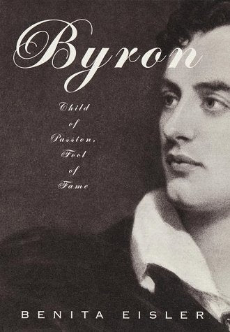 Byron: Child of Passion, Fool of Fame by Benita Eisler