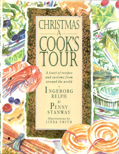Christmas: A Cooks Tour by Ingeborg Relph and Penny Stanway