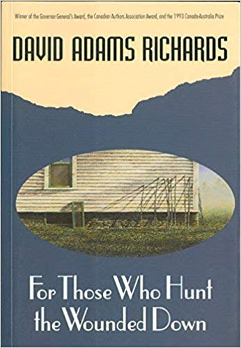 For Those Who Hunt the Wounded Down by David Adams Richards