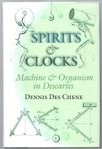 Spirits and Clocks: Machine and Organism in Descartes by Dennis Des Chene