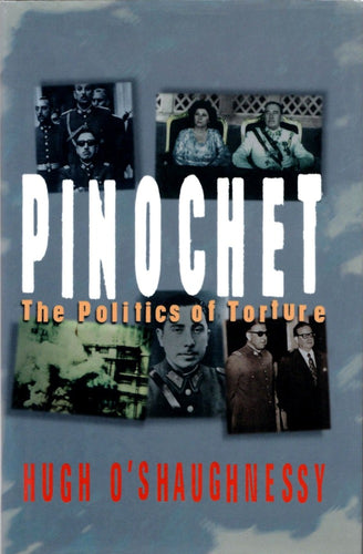 Pinochet: The Politics of Torture by Hugh O'Shaughnessy