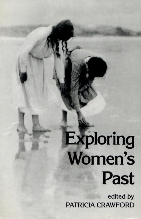 Exploring Women's Past: Essays in Social History by Patricia Crawford