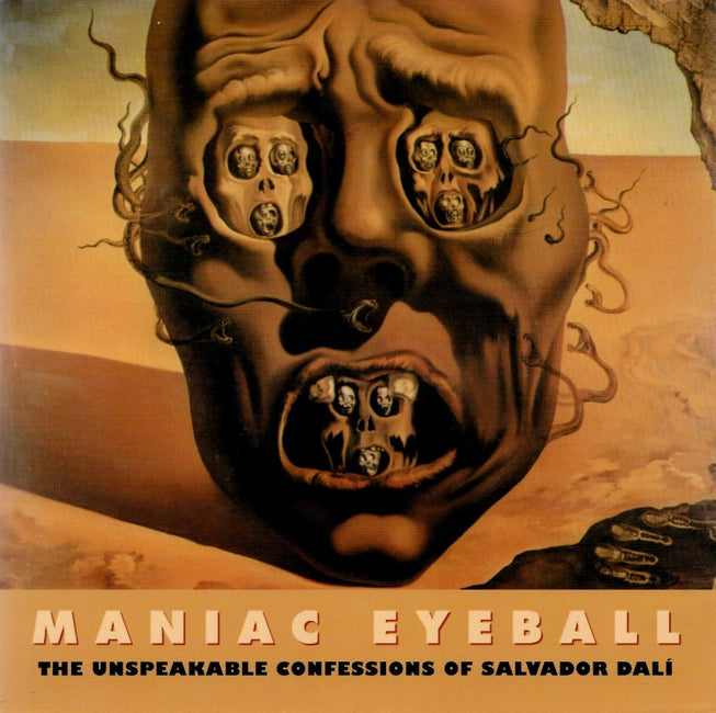 Maniac Eyeball: The Unspeakable Confessions of Salvador Dali and André Parinaud