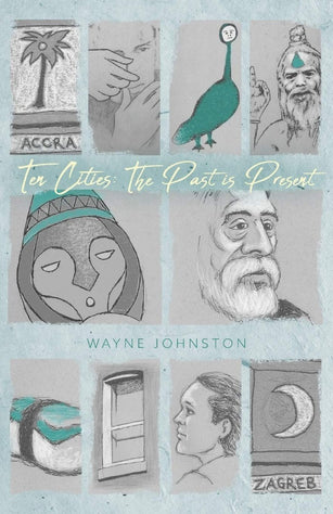 Ten Cities: The Past Is Present by Wayne Johnston