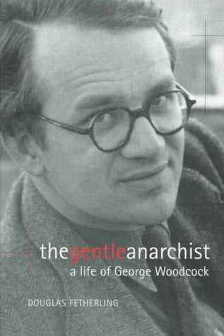 The Gentle Anarchist: a Life of George Woodcock