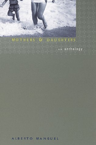Mothers & Daughters: an Anthology by Alberto Manguel