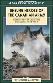 Unsung Heroes of the Canadian Army by Cynthia J. Faryon