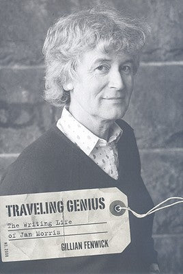 Traveling Genius: The Writing Life of Jan Morris by Gillian Fenwick