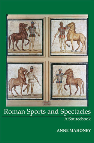 Roman Sports and Spectacles by Anne Mahoney