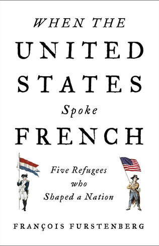 When The United States Spoke French by François Furstenberg