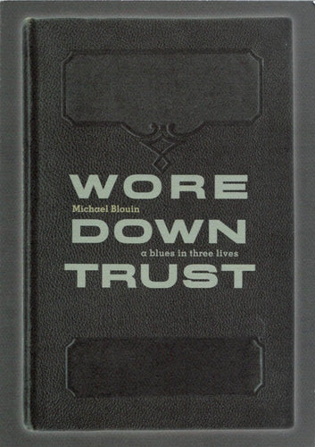 Wore Down Trust: A Blues in Three Lives by Michael Blouin