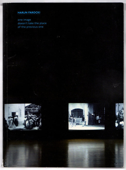 Harun Farocki: One Image Doesn't Take Place of the Previous One edited by Michele Theriault.