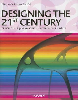 Designing the 21st Century by Charlotte and Peter Fiell