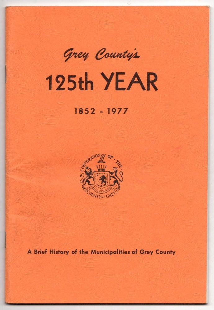 Grey County's 125th Year 1852-1977 by Audrey M. Rutherford